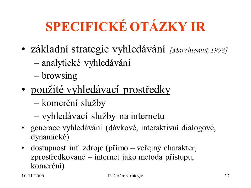 SPECIFICKÉ OTÁZKY IR základní strategie vyhledávání [Marchionini, 1998] analytické vyhledávání. browsing.